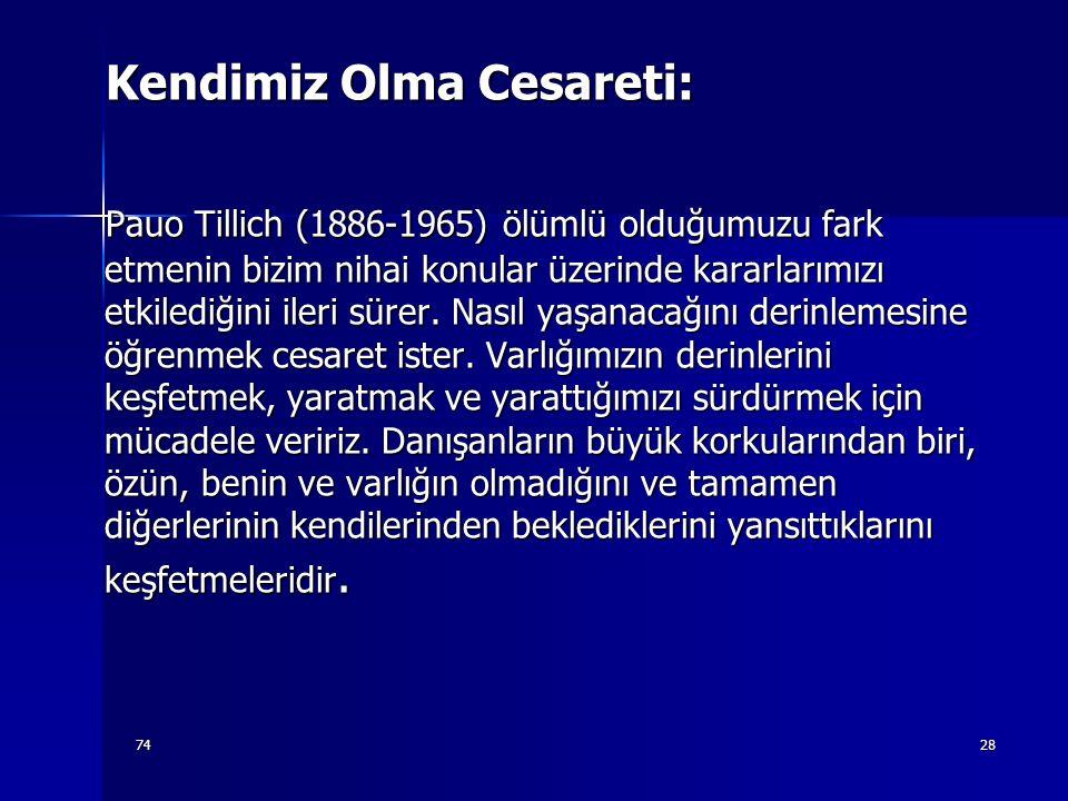7428 Kendimiz Olma Cesareti: Kendimiz Olma Cesareti: Pauo Tillich (1886-1965) ölümlü olduğumuzu fark etmenin bizim nihai konular üzerinde kararlarımız