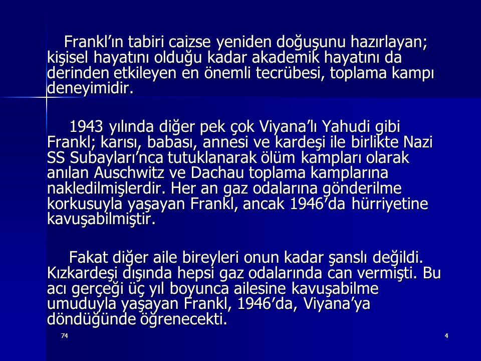 744 Frankl'ın tabiri caizse yeniden doğuşunu hazırlayan; kişisel hayatını olduğu kadar akademik hayatını da derinden etkileyen en önemli tecrübesi, to