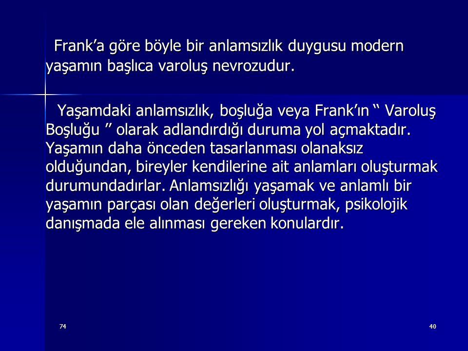7440 Frank'a göre böyle bir anlamsızlık duygusu modern yaşamın başlıca varoluş nevrozudur. Frank'a göre böyle bir anlamsızlık duygusu modern yaşamın b