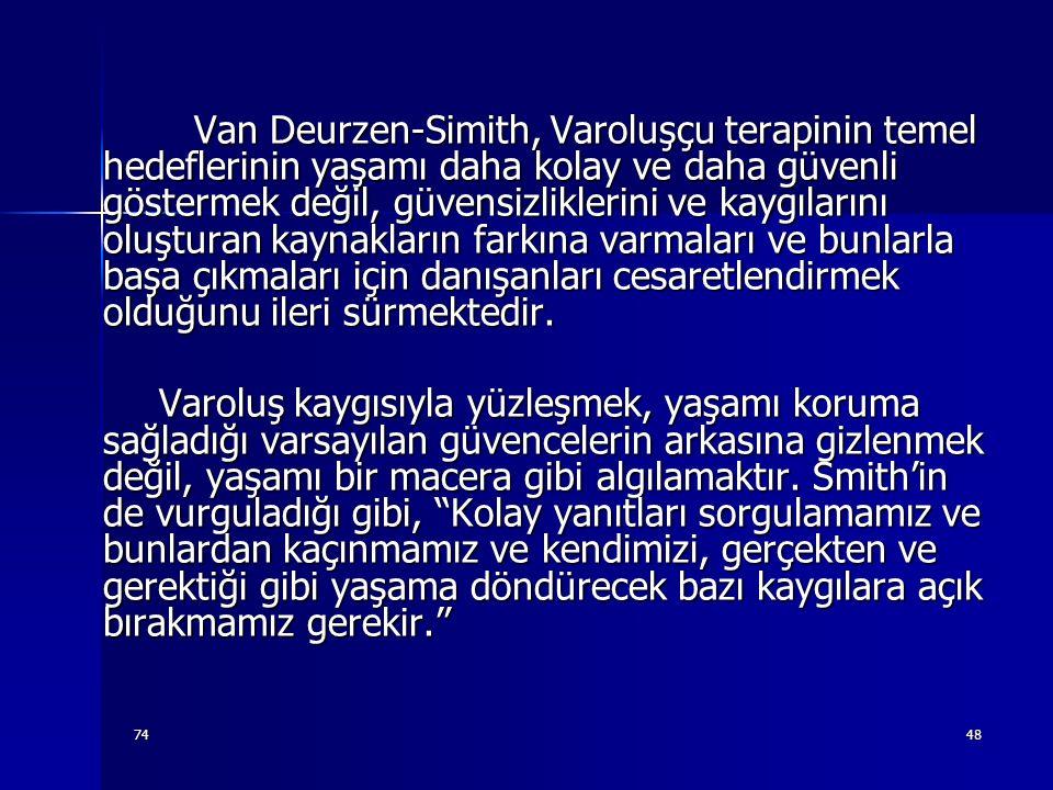 7448 Van Deurzen-Simith, Varoluşçu terapinin temel hedeflerinin yaşamı daha kolay ve daha güvenli göstermek değil, güvensizliklerini ve kaygılarını ol