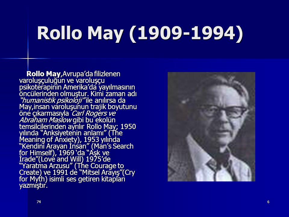 746 Rollo May (1909-1994) Rollo May,Avrupa'da filizlenen varoluşçuluğun ve varoluşçu psikoterapinin Amerika'da yayılmasının öncülerinden olmuştur. Kim