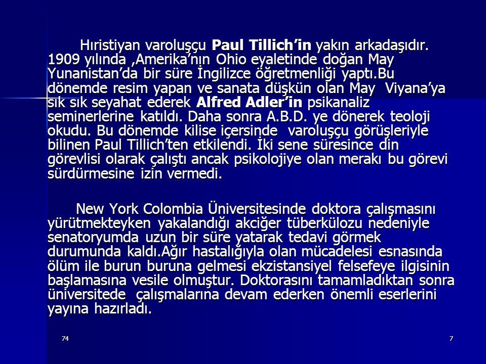 747 Hıristiyan varoluşçu Paul Tillich'in yakın arkadaşıdır. 1909 yılında,Amerika'nın Ohio eyaletinde doğan May Yunanistan'da bir süre İngilizce öğretm