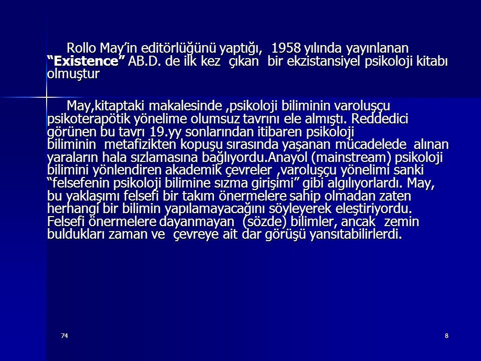 """748 Rollo May'in editörlüğünü yaptığı, 1958 yılında yayınlanan """"Existence"""" AB.D. de ilk kez çıkan bir ekzistansiyel psikoloji kitabı olmuştur Rollo Ma"""
