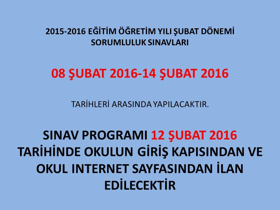 2015-2016 EĞİTİM ÖĞRETİM YILI ŞUBAT DÖNEMİ SORUMLULUK SINAVLARI 08 ŞUBAT 2016-14 ŞUBAT 2016 TARİHLERİ ARASINDA YAPILACAKTIR. SINAV PROGRAMI 12 ŞUBAT 2