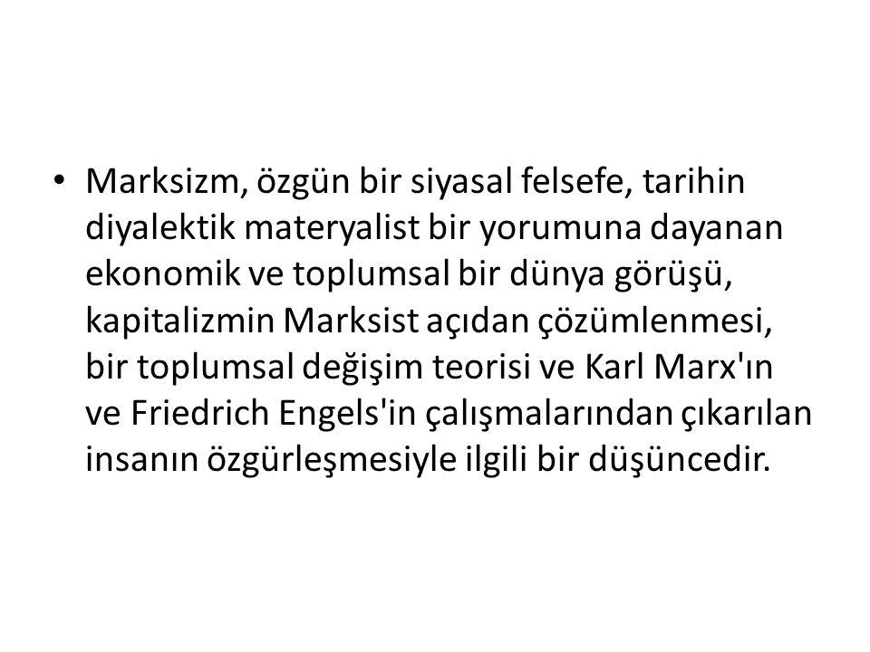 Marksizm, özgün bir siyasal felsefe, tarihin diyalektik materyalist bir yorumuna dayanan ekonomik ve toplumsal bir dünya görüşü, kapitalizmin Marksist
