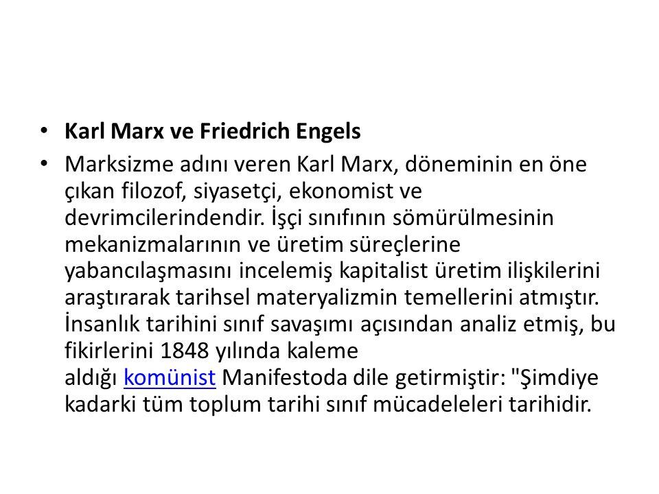 Karl Marx ve Friedrich Engels Marksizme adını veren Karl Marx, döneminin en öne çıkan filozof, siyasetçi, ekonomist ve devrimcilerindendir. İşçi sınıf