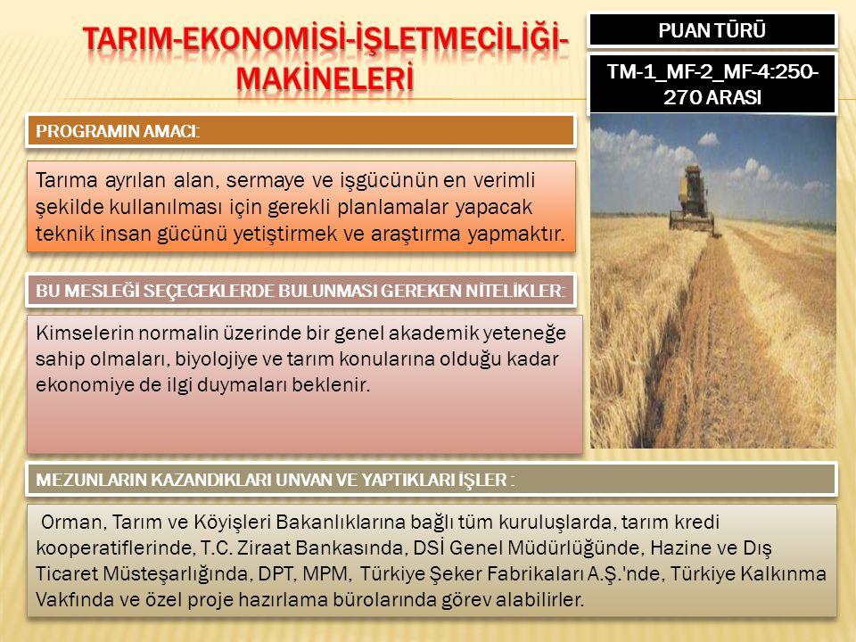 PUAN TÜRÜ TM-1_MF-2_MF-4:250- 270 ARASI PROGRAMIN AMACI: Tarıma ayrılan alan, sermaye ve işgücünün en verimli şekilde kullanılması için gerekli planlamalar yapacak teknik insan gücünü yetiştirmek ve araştırma yapmaktır.