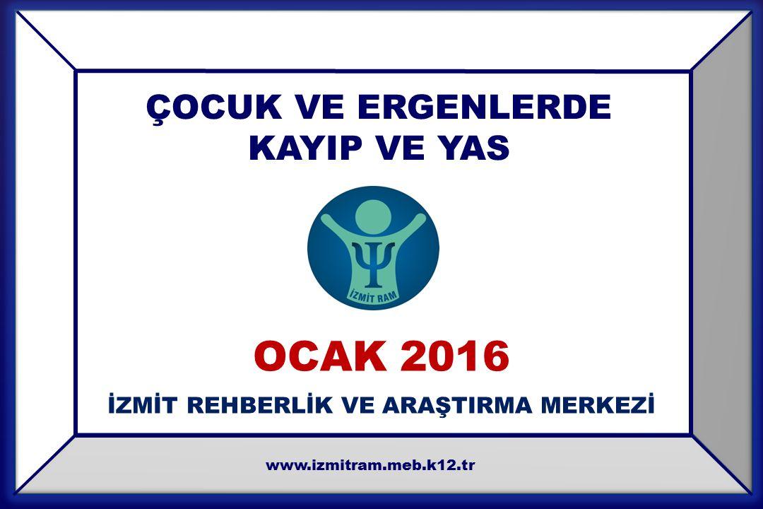 ÇOCUK VE ERGENLERDE KAYIP VE YAS OCAK 2016 İZMİT REHBERLİK VE ARAŞTIRMA MERKEZİ www.izmitram.meb.k12.tr