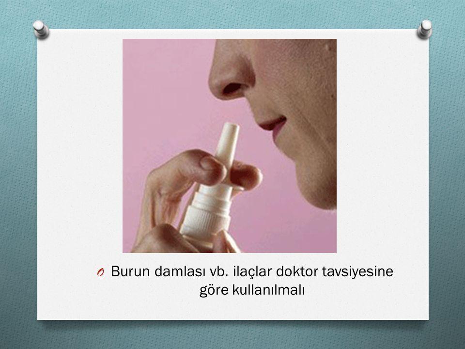 OBOBurun damlası vb. ilaçlar doktor tavsiyesine göre kullanılmalı