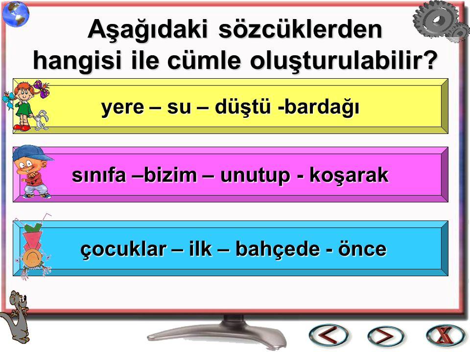 Aşağıdaki sözcüklerden hangisi ile cümle oluşturulabilir.