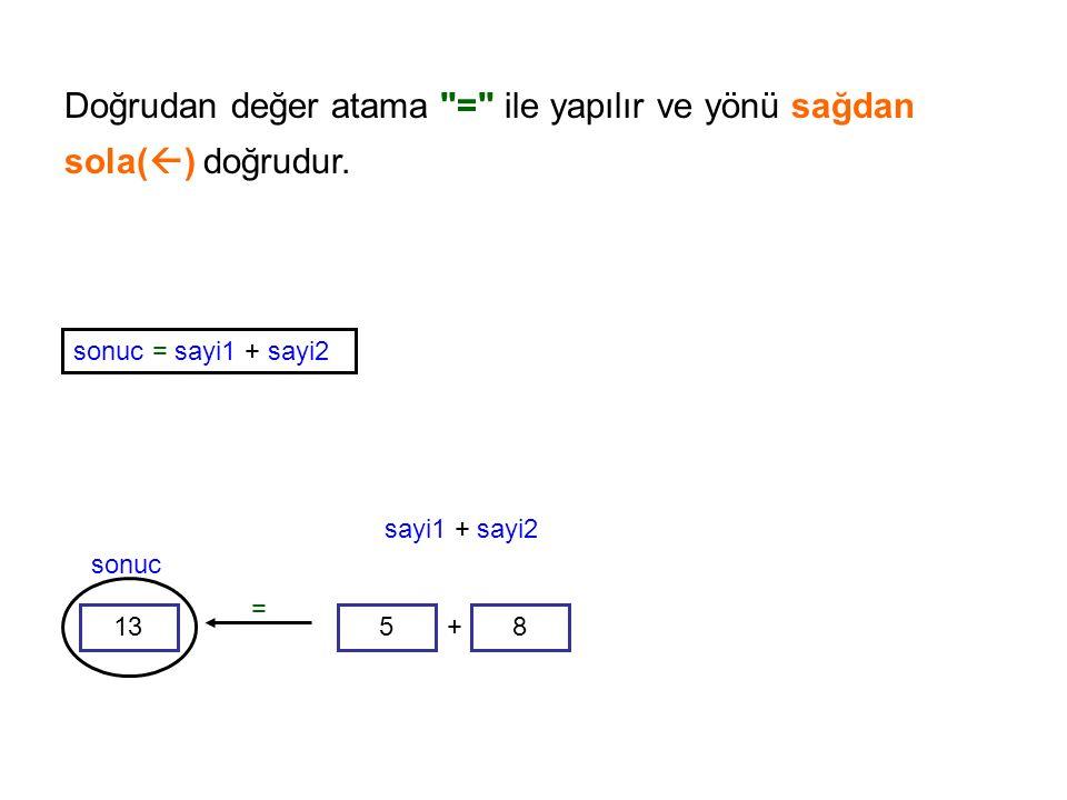 sonuc = sayi1 + sayi2 5 8 13 + sayi1 + sayi2 sonuc = Doğrudan değer atama