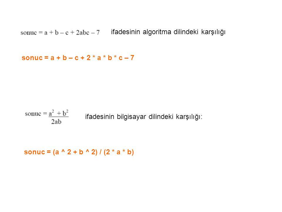 ifadesinin bilgisayar dilindeki karşılığı: ifadesinin algoritma dilindeki karşılığı sonuc = a + b – c + 2 * a * b * c – 7 sonuc = (a ^ 2 + b ^ 2) / (2