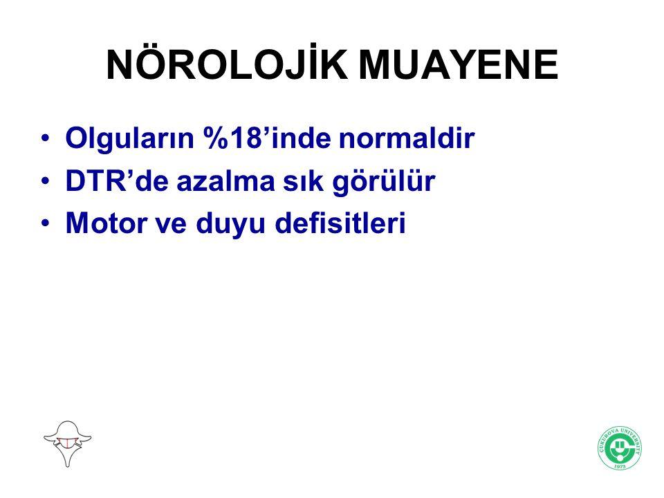 NÖROLOJİK MUAYENE Olguların %18'inde normaldir DTR'de azalma sık görülür Motor ve duyu defisitleri