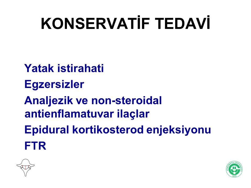 KONSERVATİF TEDAVİ Yatak istirahati Egzersizler Analjezik ve non-steroidal antienflamatuvar ilaçlar Epidural kortikosterod enjeksiyonu FTR