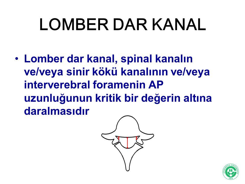 LOMBER DAR KANAL Spinal kanal AP normalden küçük -Yuvarlaktan çok triangüler şekilde-yonca kanal L4-5 L3-4, L2-3, L5-S1, L1-2 Nöral KanalLateral resesForamen Normal AP 15-25 mm3-5 mm8-12 mm Dar Kanal5-10 mm1-2 mm2-3 mm