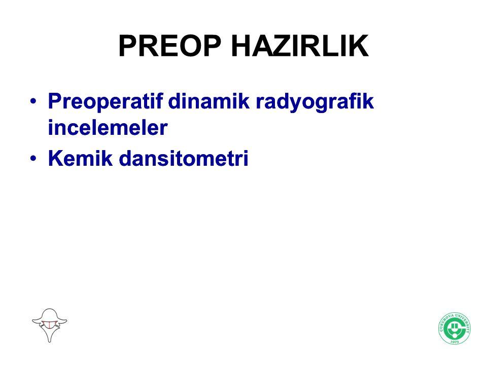 PREOP HAZIRLIK Preoperatif dinamik radyografik incelemeler Kemik dansitometri Preoperatif dinamik radyografik incelemeler Kemik dansitometri