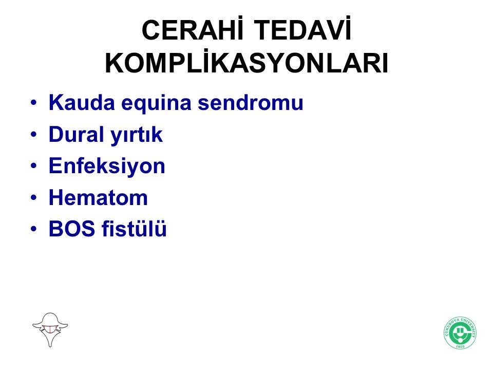 CERAHİ TEDAVİ KOMPLİKASYONLARI Kauda equina sendromu Dural yırtık Enfeksiyon Hematom BOS fistülü