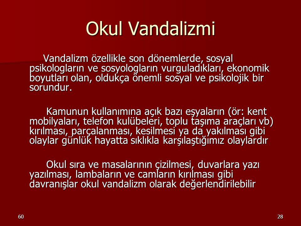 6028 Okul Vandalizmi Vandalizm özellikle son dönemlerde, sosyal psikologların ve sosyologların vurguladıkları, ekonomik boyutları olan, oldukça önemli