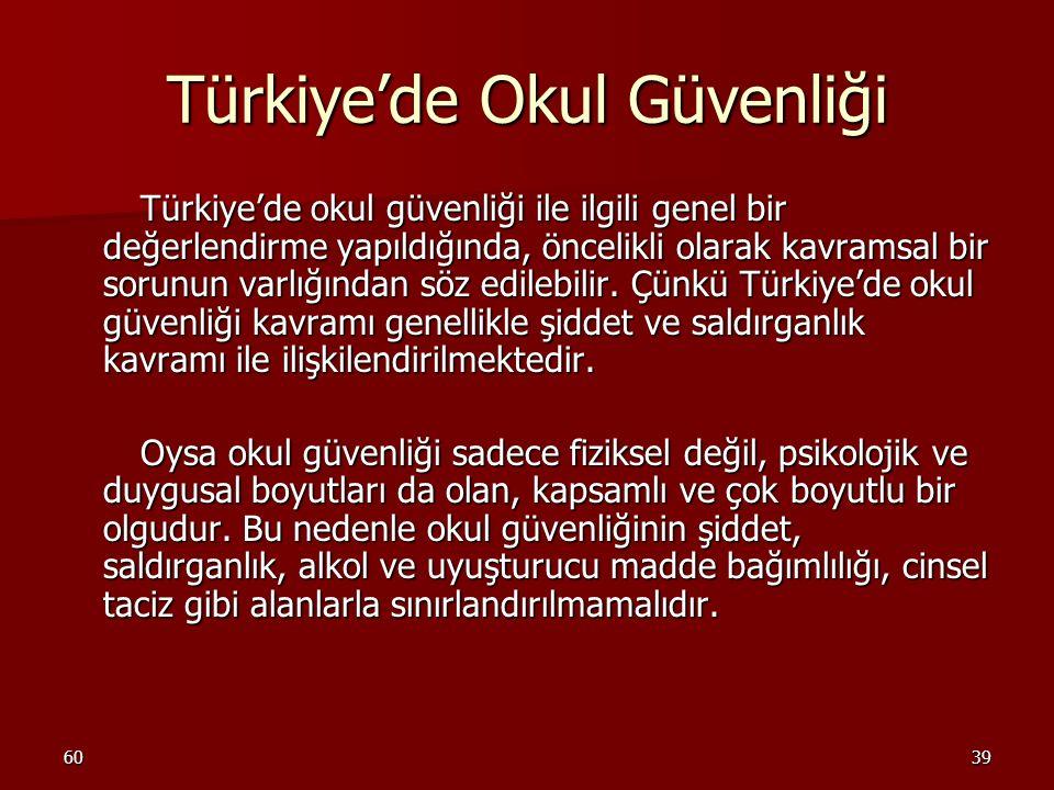 6039 Türkiye'de Okul Güvenliği Türkiye'de okul güvenliği ile ilgili genel bir değerlendirme yapıldığında, öncelikli olarak kavramsal bir sorunun varlı
