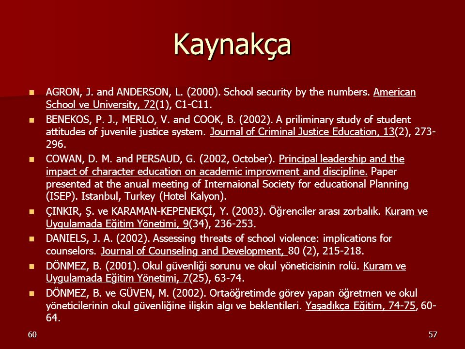 6057 Kaynakça AGRON, J.and ANDERSON, L. (2000). School security by the numbers.