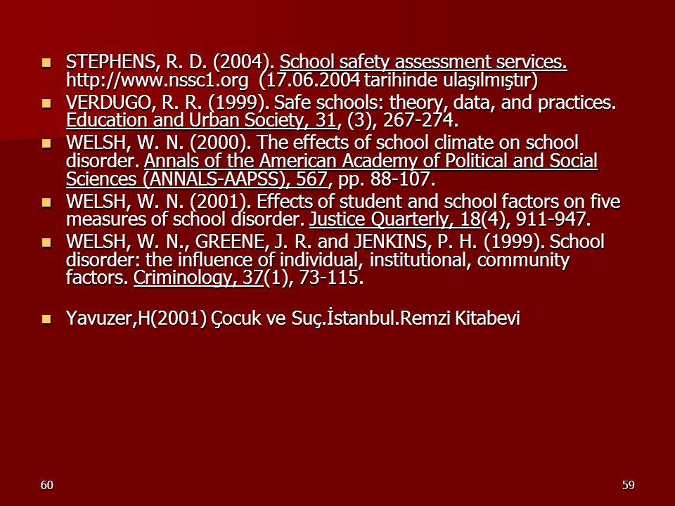 6059 STEPHENS, R. D. (2004). School safety assessment services. http://www.nssc1.org (17.06.2004 tarihinde ulaşılmıştır) STEPHENS, R. D. (2004). Schoo