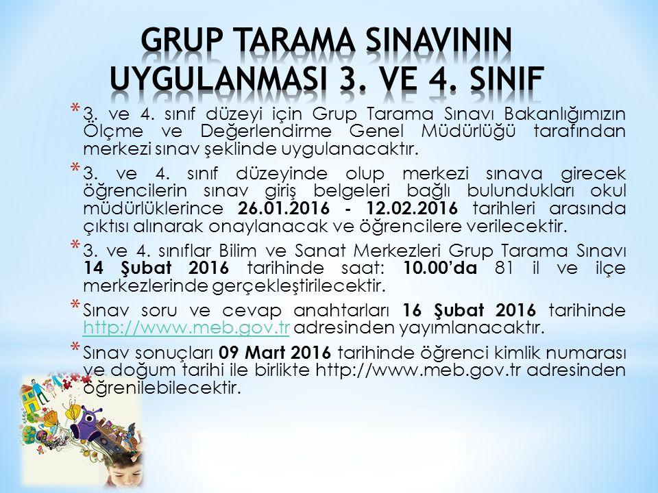 * 3. ve 4. sınıf düzeyi için Grup Tarama Sınavı Bakanlığımızın Ölçme ve Değerlendirme Genel Müdürlüğü tarafından merkezi sınav şeklinde uygulanacaktır