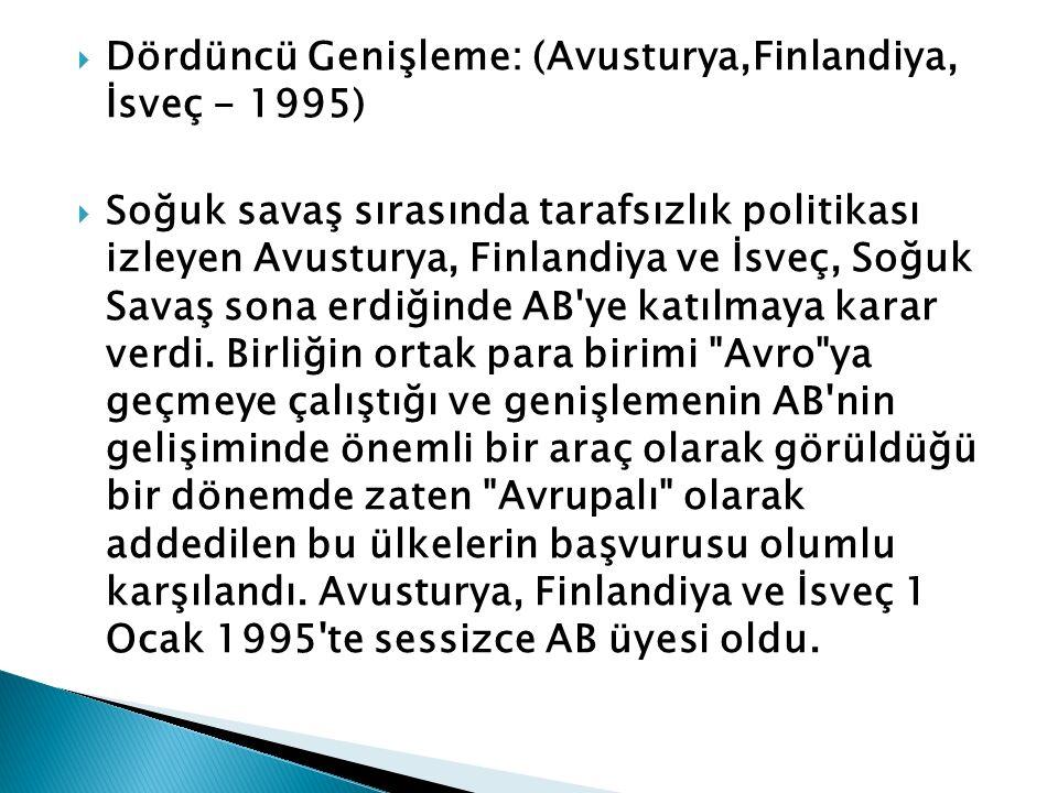  Dördüncü Genişleme: (Avusturya,Finlandiya, İsveç - 1995)  Soğuk savaş sırasında tarafsızlık politikası izleyen Avusturya, Finlandiya ve İsveç, Soğu