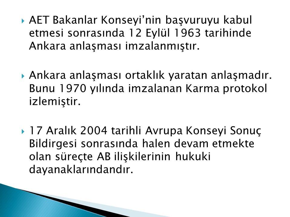  AET Bakanlar Konseyi'nin başvuruyu kabul etmesi sonrasında 12 Eylül 1963 tarihinde Ankara anlaşması imzalanmıştır.  Ankara anlaşması ortaklık yarat