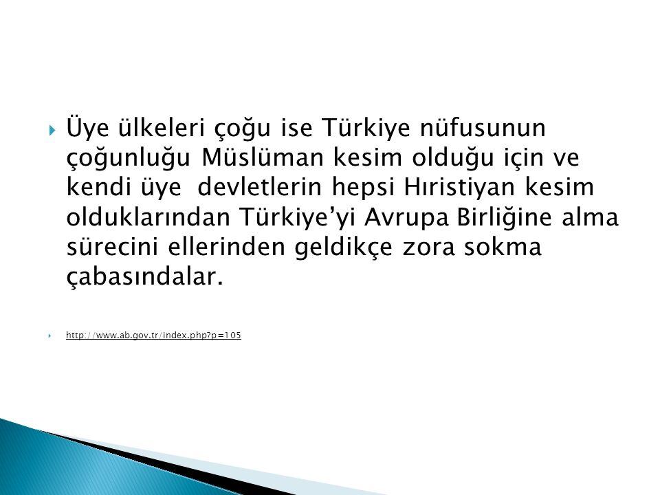  Üye ülkeleri çoğu ise Türkiye nüfusunun çoğunluğu Müslüman kesim olduğu için ve kendi üye devletlerin hepsi Hıristiyan kesim olduklarından Türkiye'y