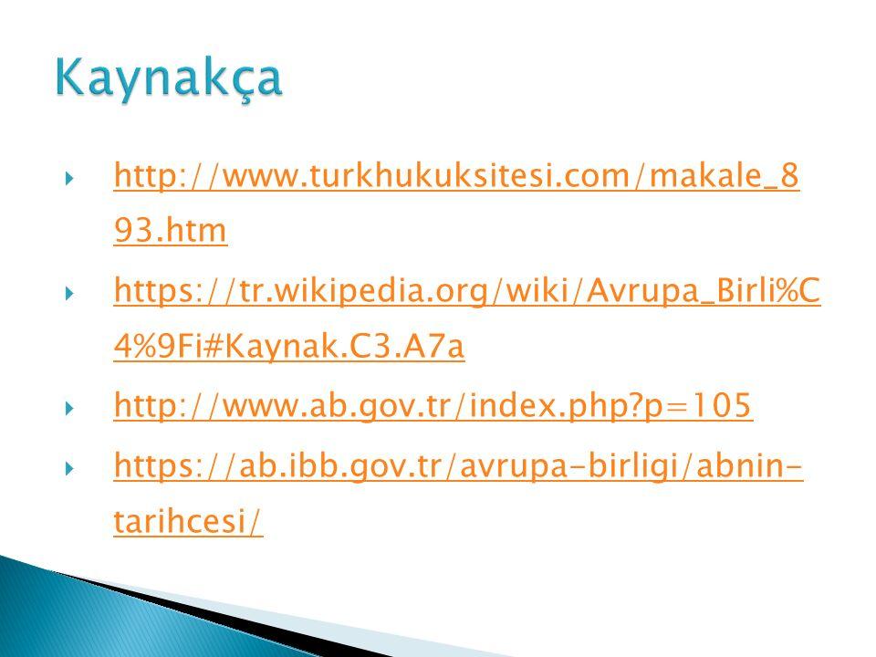  http://www.turkhukuksitesi.com/makale_8 93.htm http://www.turkhukuksitesi.com/makale_8 93.htm  https://tr.wikipedia.org/wiki/Avrupa_Birli%C 4%9Fi#K