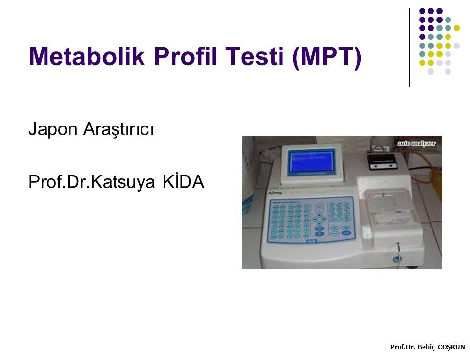 Metabolik Profil Testi (MPT) Prof.Dr. Behiç COŞKUN Japon Araştırıcı Prof.Dr.Katsuya KİDA