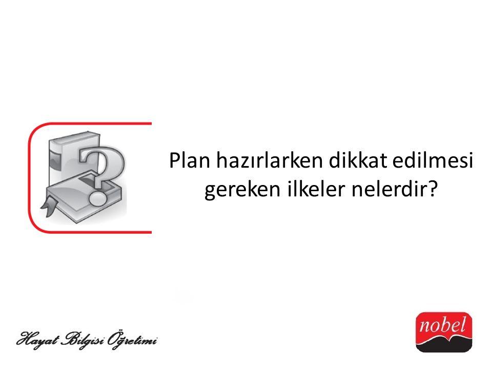 Plan hazırlarken dikkat edilmesi gereken ilkeler nelerdir?