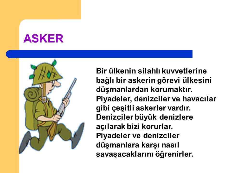 ASKER Bir ülkenin silahlı kuvvetlerine bağlı bir askerin görevi ülkesini düşmanlardan korumaktır.