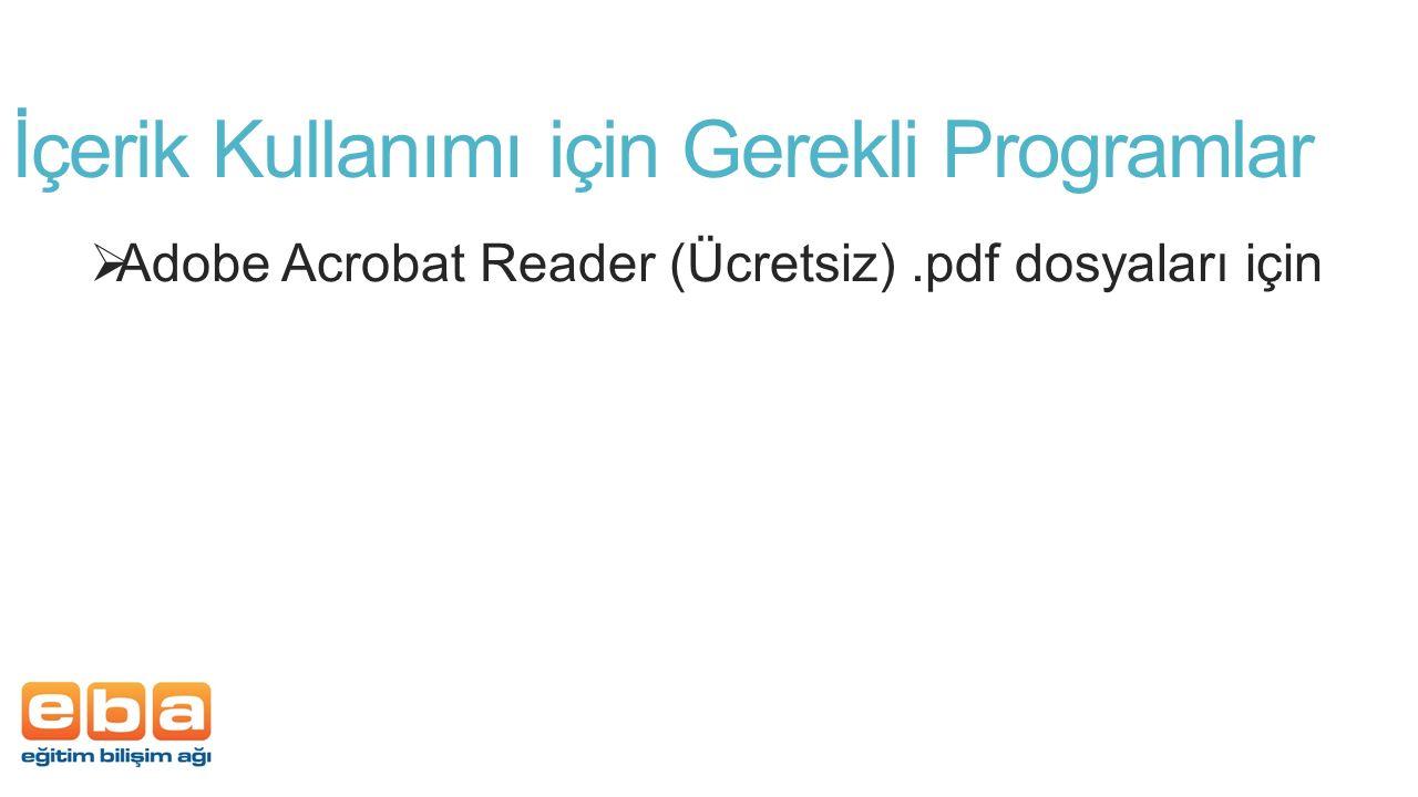 İçerik Kullanımı için Gerekli Programlar  Adobe Acrobat Reader (Ücretsiz).pdf dosyaları için