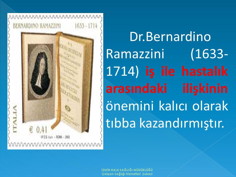 Dr.Bernardino Ramazzini (1633- 1714) iş ile hastalık arasındaki ilişkinin önemini kalıcı olarak tıbba kazandırmıştır. İZMİR HALK SAĞLIĞI MÜDÜRLÜĞÜ Çal