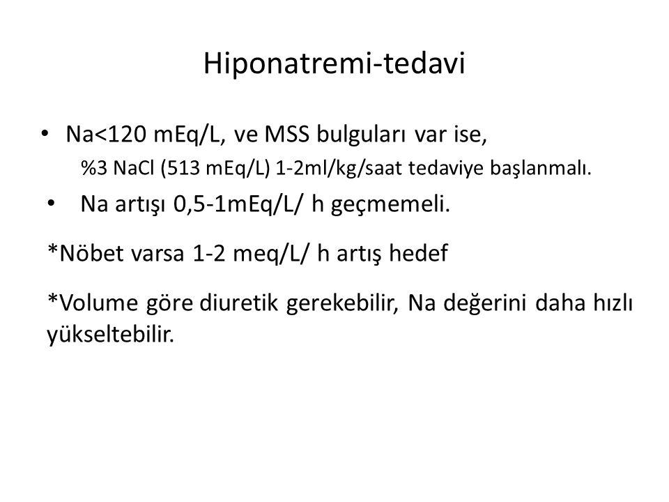 Hiponatremi-tedavi Na<120 mEq/L, ve MSS bulguları var ise, %3 NaCl (513 mEq/L) 1-2ml/kg/saat tedaviye başlanmalı. Na artışı 0,5-1mEq/L/ h geçmemeli. *