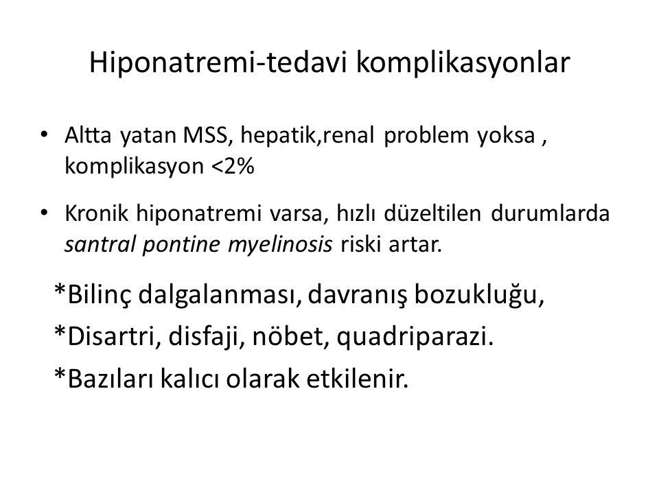 Hiponatremi-tedavi komplikasyonlar Altta yatan MSS, hepatik,renal problem yoksa, komplikasyon <2% Kronik hiponatremi varsa, hızlı düzeltilen durumlard