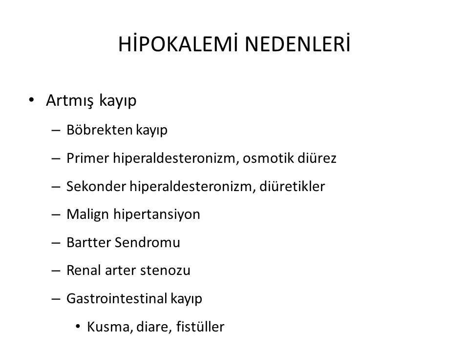 HİPOKALEMİ NEDENLERİ Artmış kayıp – Böbrekten kayıp – Primer hiperaldesteronizm, osmotik diürez – Sekonder hiperaldesteronizm, diüretikler – Malign hi