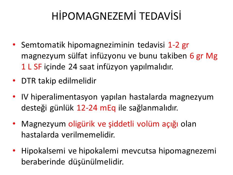 HİPOMAGNEZEMİ TEDAVİSİ Semtomatik hipomagneziminin tedavisi 1-2 gr magnezyum sülfat infüzyonu ve bunu takiben 6 gr Mg 1 L SF içinde 24 saat infüzyon y