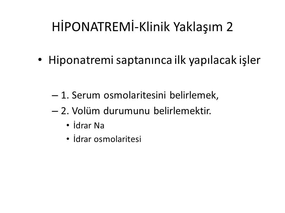 HİPONATREMİ-Klinik Yaklaşım 2 Hiponatremi saptanınca ilk yapılacak işler – 1. Serum osmolaritesini belirlemek, – 2. Volüm durumunu belirlemektir. İdra