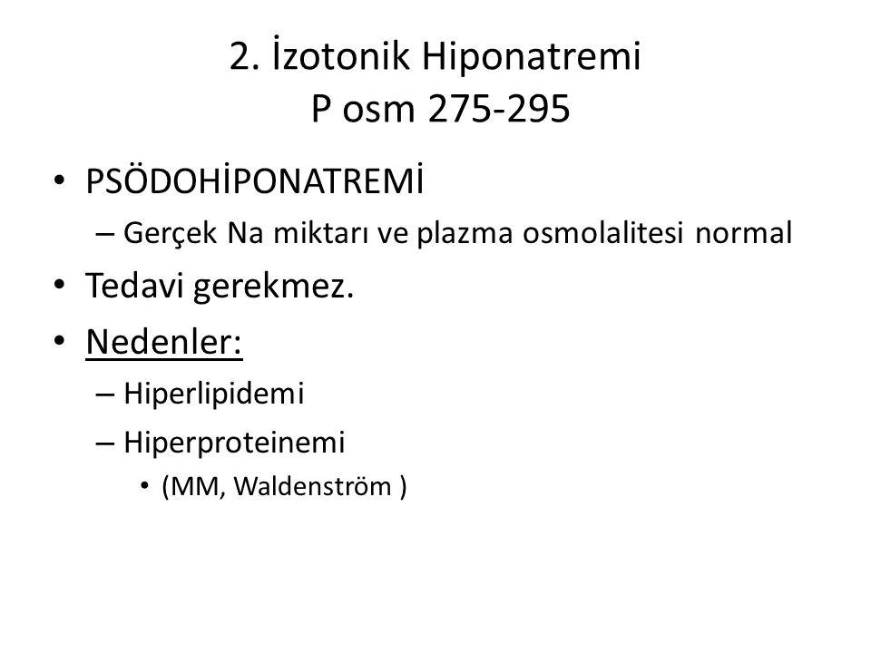 2. İzotonik Hiponatremi P osm 275-295 PSÖDOHİPONATREMİ – Gerçek Na miktarı ve plazma osmolalitesi normal Tedavi gerekmez. Nedenler: – Hiperlipidemi –