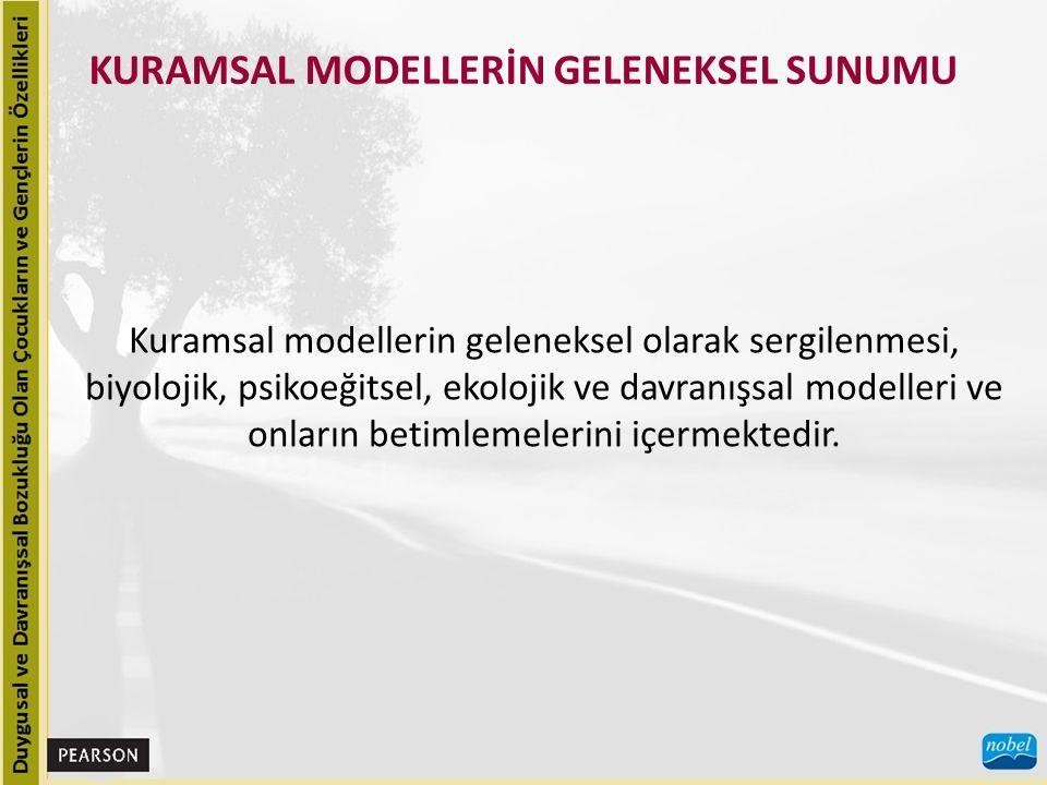 KURAMSAL MODELLERİN GELENEKSEL SUNUMU Kuramsal modellerin geleneksel olarak sergilenmesi, biyolojik, psikoeğitsel, ekolojik ve davranışsal modelleri v
