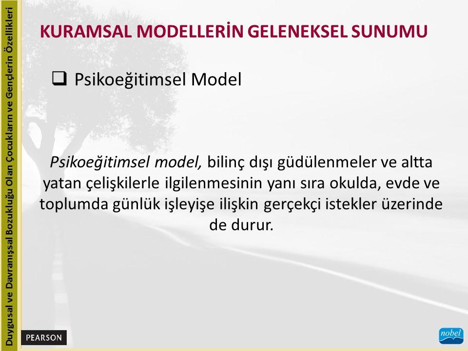 KURAMSAL MODELLERİN GELENEKSEL SUNUMU  Psikoeğitimsel Model Psikoeğitimsel model, bilinç dışı güdülenmeler ve altta yatan çelişkilerle ilgilenmesinin