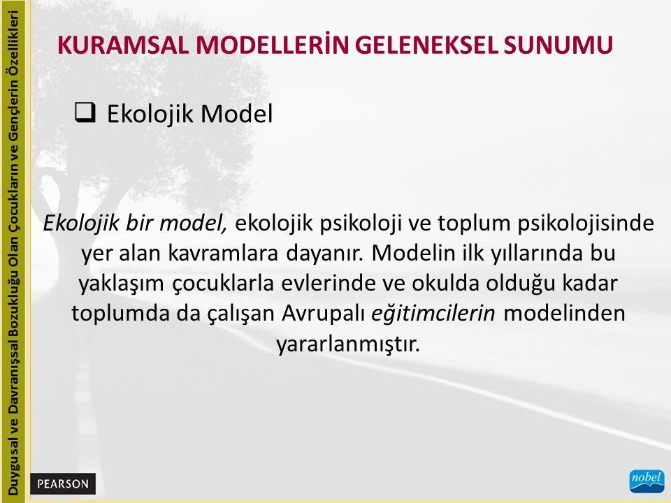 KURAMSAL MODELLERİN GELENEKSEL SUNUMU  Ekolojik Model Ekolojik bir model, ekolojik psikoloji ve toplum psikolojisinde yer alan kavramlara dayanır. Mo