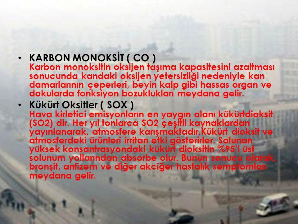 KARBON MONOKSİT ( CO ) Karbon monoksitin oksijen taşıma kapasitesini azaltması sonucunda kandaki oksijen yetersizliği nedeniyle kan damarlarının çeper