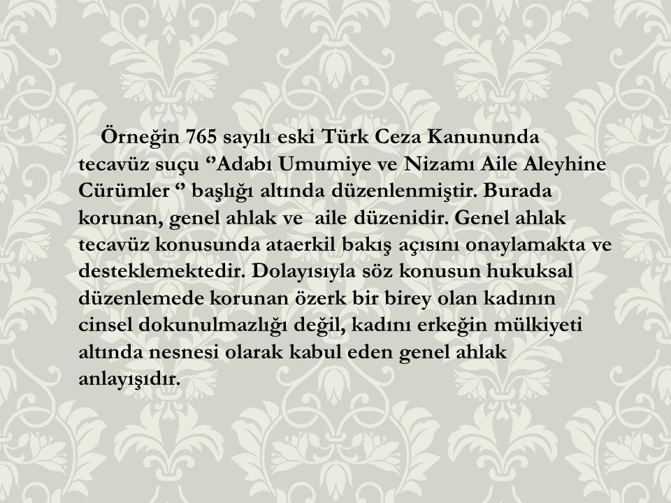 Örneğin 765 sayılı eski Türk Ceza Kanununda tecavüz suçu ''Adabı Umumiye ve Nizamı Aile Aleyhine Cürümler '' başlığı altında düzenlenmiştir. Burada ko