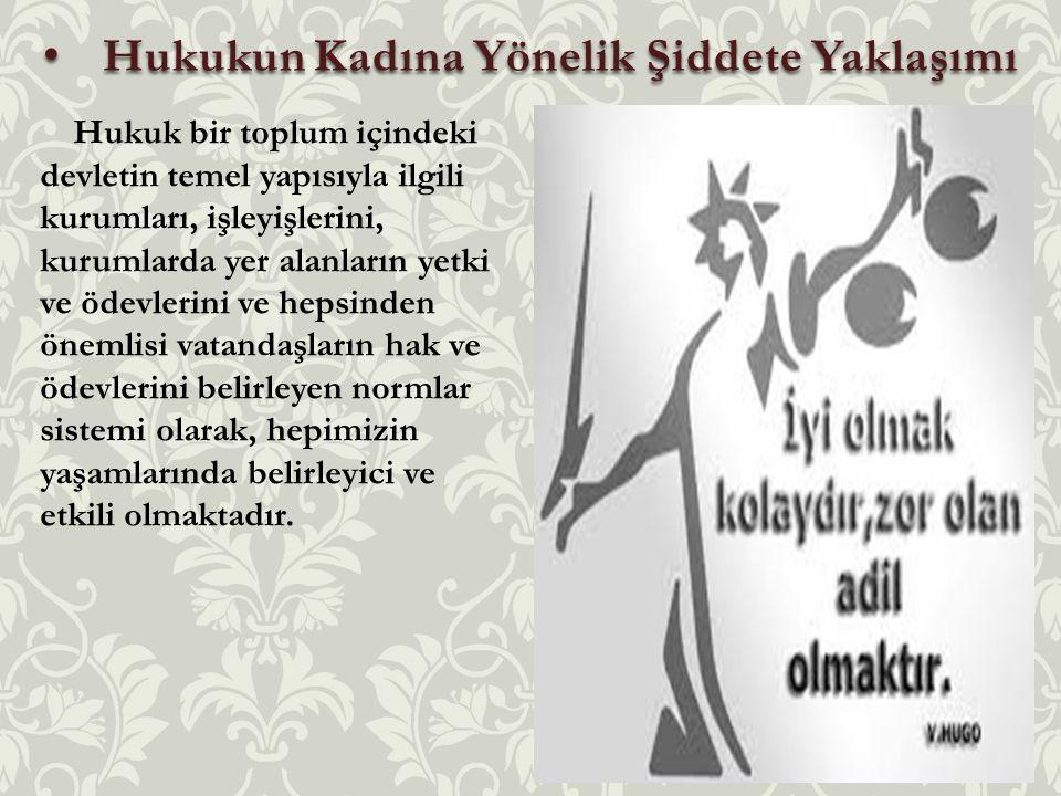 Hukukun Kadına Yönelik Şiddete Yaklaşımı Hukukun Kadına Yönelik Şiddete Yaklaşımı Hukuk bir toplum içindeki devletin temel yapısıyla ilgili kurumları,