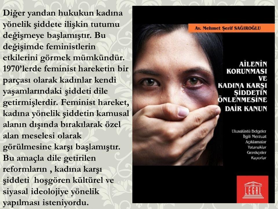 Diğer yandan hukukun kadına yönelik şiddete ilişkin tutumu değişmeye başlamıştır. Bu değişimde feministlerin etkilerini görmek mümkündür. 1970'lerde f