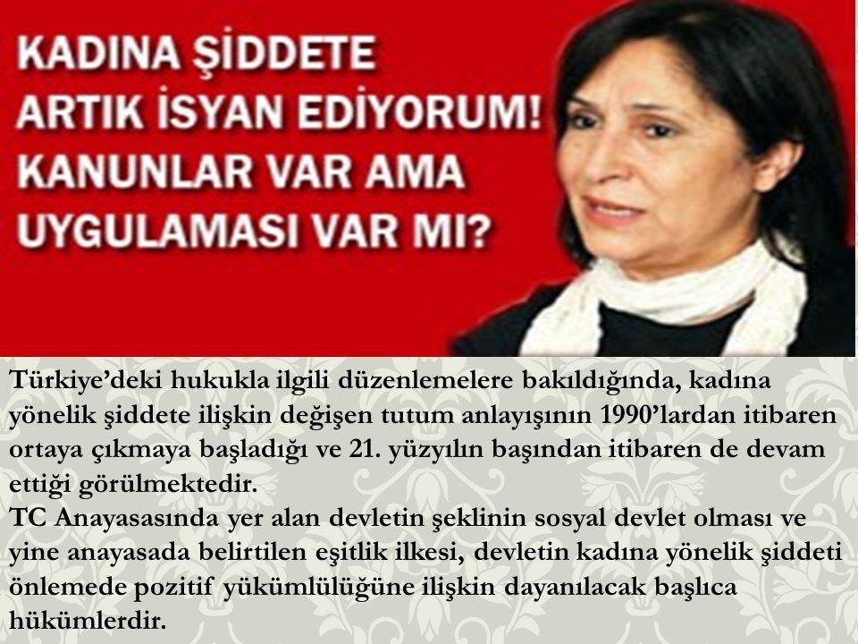 Türkiye'deki hukukla ilgili düzenlemelere bakıldığında, kadına yönelik şiddete ilişkin değişen tutum anlayışının 1990'lardan itibaren ortaya çıkmaya b