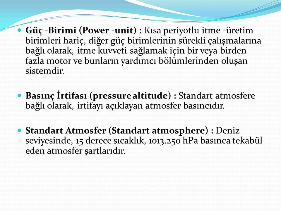 Güç -Birimi (Power -unit) : Kısa periyotlu itme -üretim birimleri hariç, diğer güç birimlerinin sürekli çalışmalarına bağlı olarak, itme kuvveti sağla
